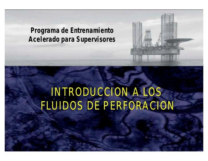 Programa de Entrenamiento      Acelerado para Supervisores            INTRODUCCION A LOS          FLUIDOS DE PERFORACION  ...