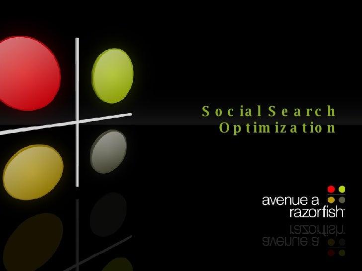 Social Search Optimization by Joshua Palau, Avenue A I Razorfish