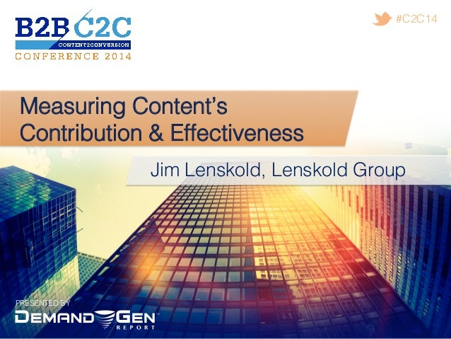 PRESENTED BY! #C2C14! Measuring Content's Contribution & Effectiveness! Jim Lenskold, Lenskold Group!