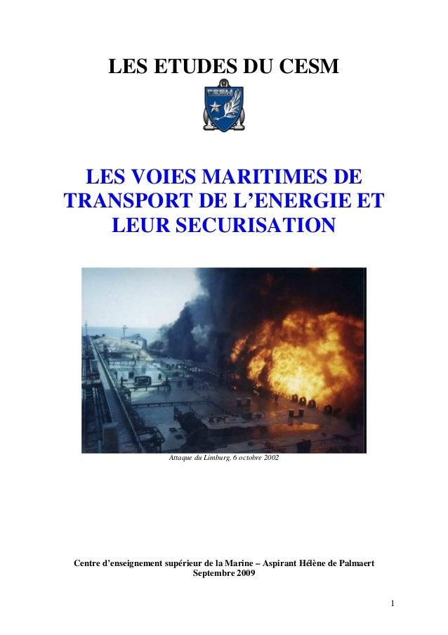 1 LES ETUDES DU CESM LES VOIES MARITIMES DE TRANSPORT DE L'ENERGIE ET LEUR SECURISATION Attaque du Limburg, 6 octobre 2002...