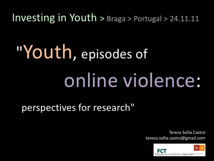 "Investing in Youth > Braga > Portugal > 24.11.11 ""Youth, episodes of             online violence:  perspectives for resear..."