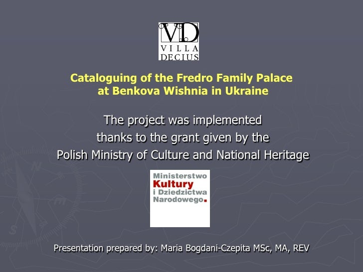 Cataloguing of the Fredro Family Palace         at Benkova Wishnia in Ukraine           The project was implemented       ...
