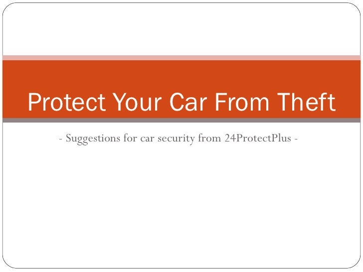 — Suggestions for car security from 24ProtectPlus™<br />Protect Your Car From Theft<br />