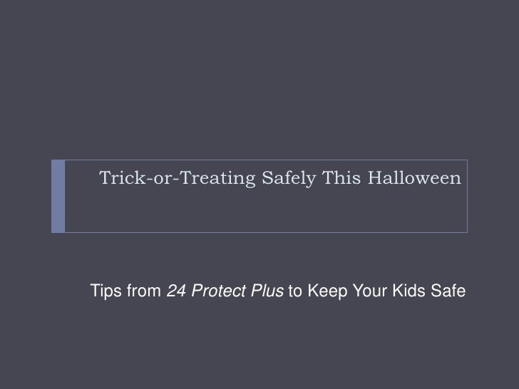Trick-or-Treating Safely This Halloween<br />Tips from 24 Protect Plus to Keep Your Kids Safe<br />