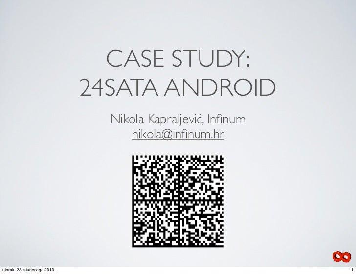 CASE STUDY:                              24SATA ANDROID                                Nikola Kapraljević, Infinum         ...