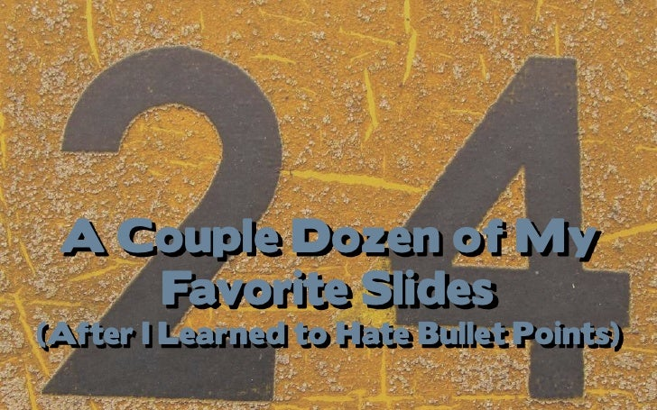 A Couple Dozen of My Favorite Slides (After I Learned to Hate Bullet Points)<br />