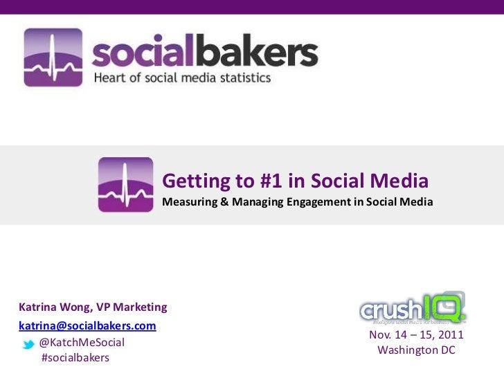 Getting to #1 in Social Media                         Measuring & Managing Engagement in Social MediaKatrina Wong, VP Mark...
