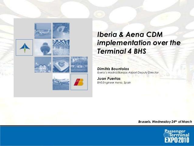 Iberia & Aena CDM implementation over the Terminal 4 BHSIberia & Aena CDM implementation over the Terminal 4 BHS Iberia & ...