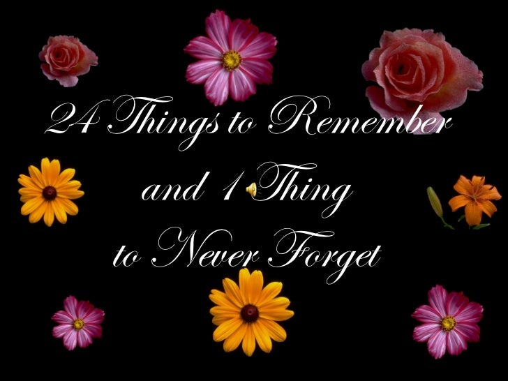 24 Things to Remember and 1 Thing to Never Forget