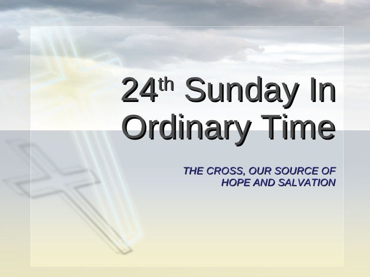 24 th  Sunday In Ordinary Time THE CROSS, OUR SOURCE OF HOPE AND SALVATION