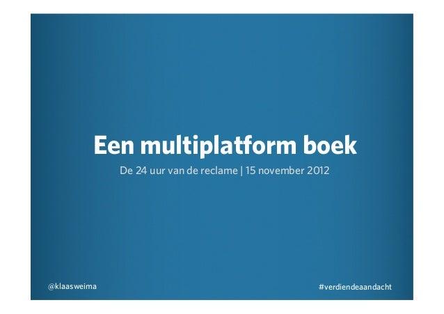 Een multiplatform boek              De 24 uur van de reclame | 15 november 2012@klaasweima                                ...