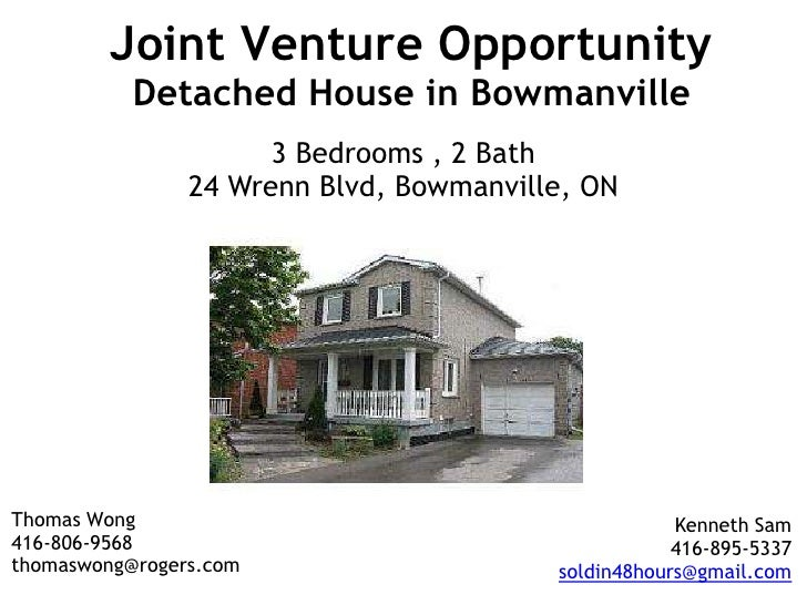 Joint Venture OpportunityDetached House in Bowmanville<br />3 Bedrooms , 2 Bath<br />24 Wrenn Blvd, Bowmanville, ON<br />T...