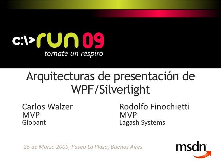 Arquitecturas de presentación de          WPF/Silverlight Carlos Walzer                       Rodolfo Finochietti MVP     ...