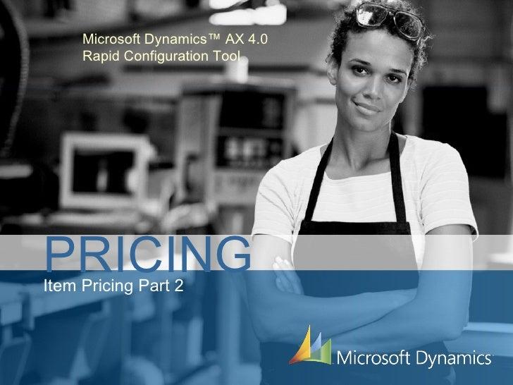 Microsoft Dynamics™ AX 4.0 Rapid Configuration Tool PRICING Item Pricing Part 2