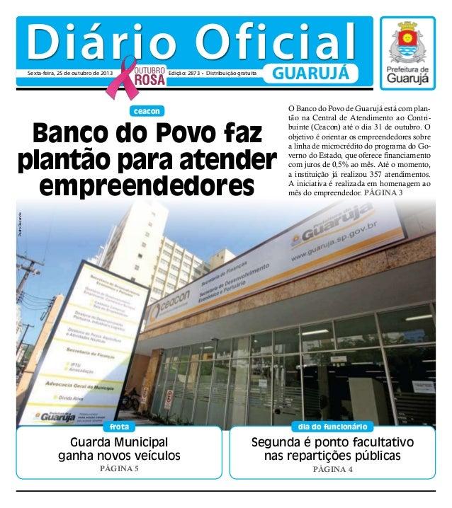 Diário Oficial Sexta-feira, 25 de outubro de 2013  Edição: 2873 • Distribuição gratuita  GUARUJÁ  ceacon  Pedro Rezende  B...