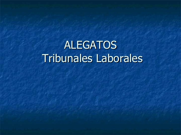 ALEGATOS  Tribunales Laborales