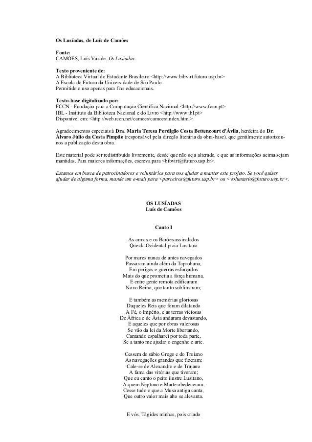Os Lusíadas, de Luís de CamõesFonte:CAMÕES, Luís Vaz de. Os Lusíadas.Texto proveniente de:A Biblioteca Virtual do Estudant...
