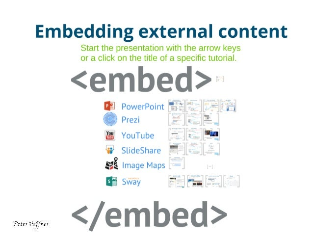 Embedding external content  Start the presentation with the arrow keys or a click on the title of a specific tutorial.   <...
