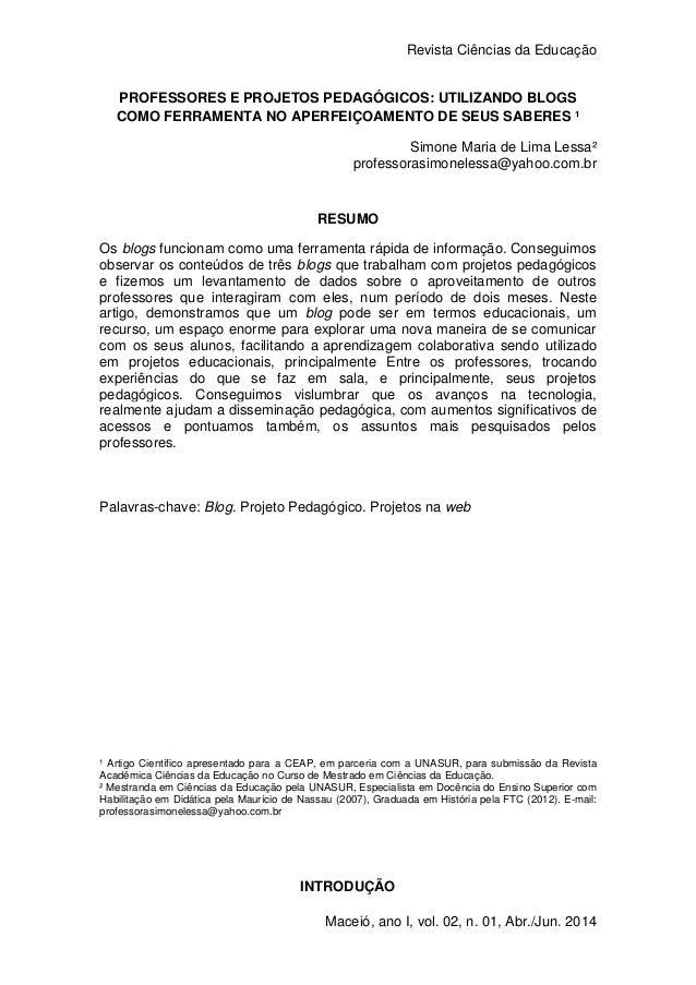 Revista Ciências da Educação 1 Maceió, ano I, vol. 02, n. 01, Abr./Jun. 2014 PROFESSORES E PROJETOS PEDAGÓGICOS: UTILIZAND...