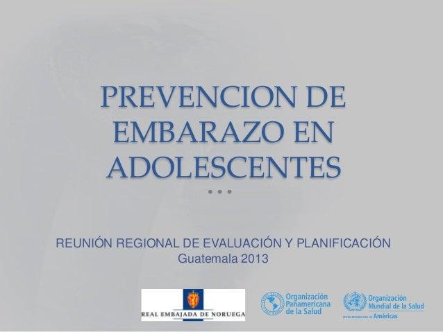 Prevención de Embarazo en Adolescentes Nuevo Marco Conceptual Dra. Matilde Maddaleno, Asesora Regional de Salud Adolescent...