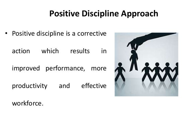 positive discipline in the work place Abstract positive discipline is a policy that attempts to handle employee problems in a non-punishment manner the goal is to retain a productive employee rather than.