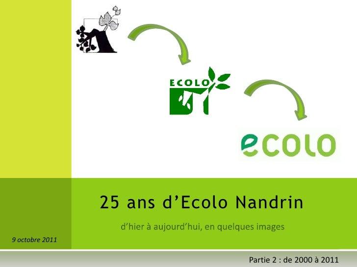 25 ans d'Ecolo Nandrin9 octobre 2011                                 Partie 2 : de 2000 à 2011