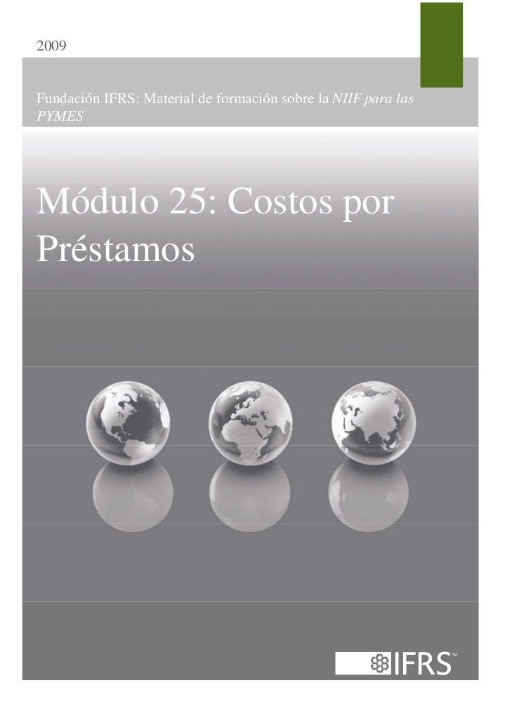 2009Fundación IFRS: Material de formación sobre la NIIF para lasPYMESMódulo 25: Costos porPréstamos