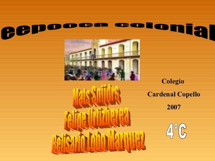 eepooca colonial Mats Snijdrs Felipe Urtizberea Belisario Lobo Marquez 4°C Colegio  Cardenal Copello 2007