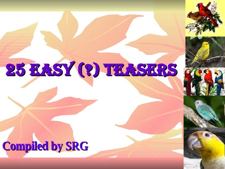 25 Easy (?) Teasers   Compiled by SRG