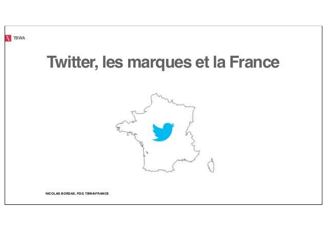 TBWA       Twitter, les marques et la France       NICOLAS BORDAS, PDG TBWAFRANCE
