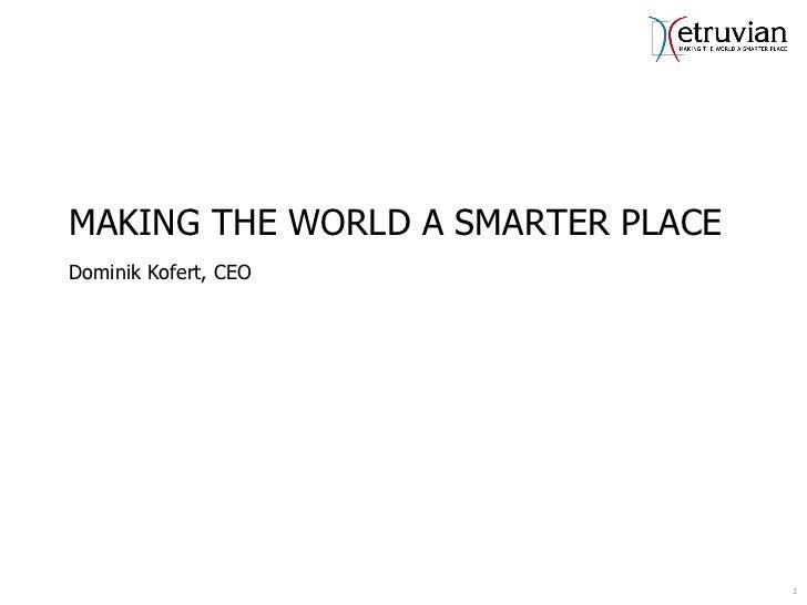 MAKING THE WORLD A SMARTER PLACEDominik Kofert, CEO                                   1                                   1