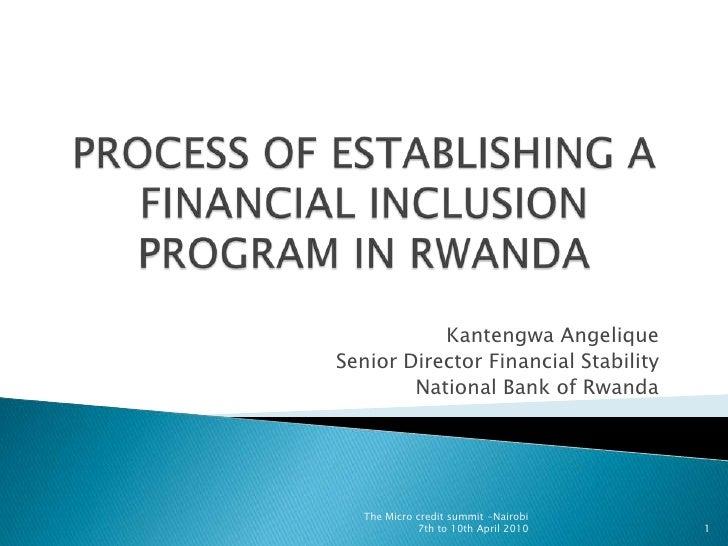 PROCESS OF ESTABLISHING A FINANCIAL INCLUSION PROGRAM IN RWANDA<br />Kantengwa Angelique <br />Senior Director Financial S...