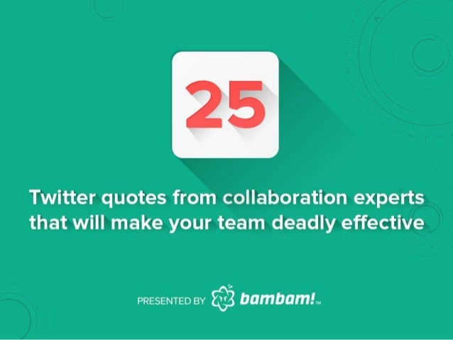 25 Twitter quotes from collaboration experts that will make your team deadly effective