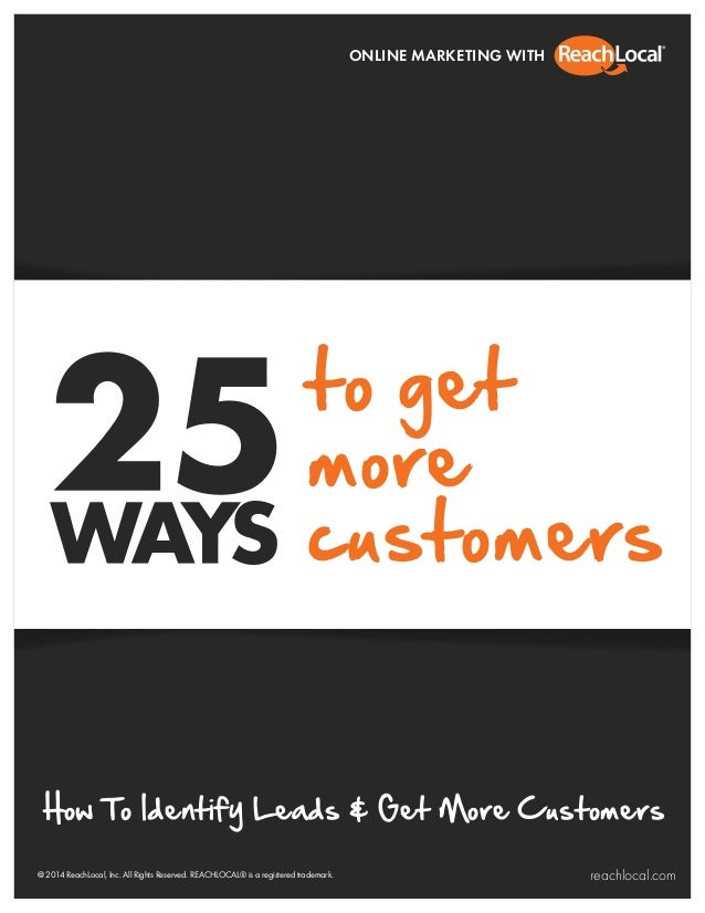 1 to get more customers @ 2014 ReachLocal, Inc. All Rights Reserved. REACHLOCAL® is a registered trademark. reachlocal.com...