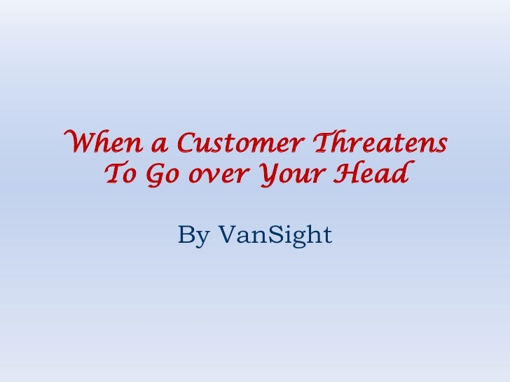 When a Customer Threatens To Go over Your Head<br />By VanSight<br />