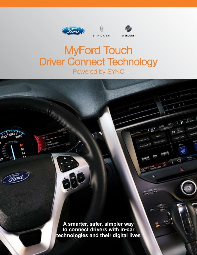 A smarter, safer, simpler way to connect drivers with in-car technologies and their digital lives MyFord Touch Driver Conn...