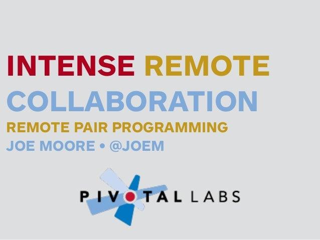 INTENSE REMOTE COLLABORATION REMOTE PAIR PROGRAMMING JOE MOORE • @JOEM