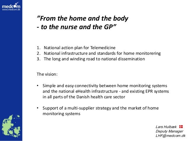 """Lars Hulbæk Lars Hulbæk Deputy Manager LHF@medcom.dk """"From the home and the body - to the nurse and the GP"""" The vision: • ..."""