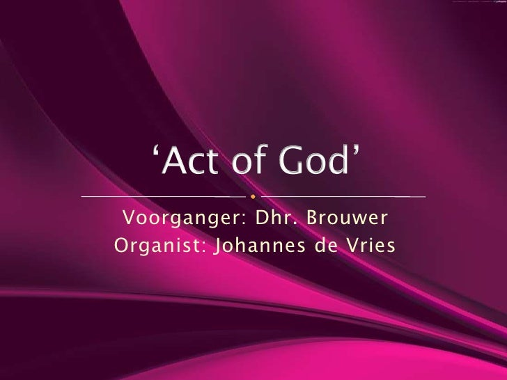 Voorganger: Dhr. Brouwer<br />Organist: Johannes de Vries<br />'Act of God'<br />