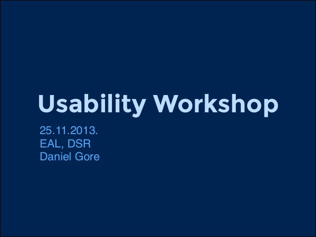 Usability Workshop 25.11.2013.! EAL, DSR ! Daniel Gore