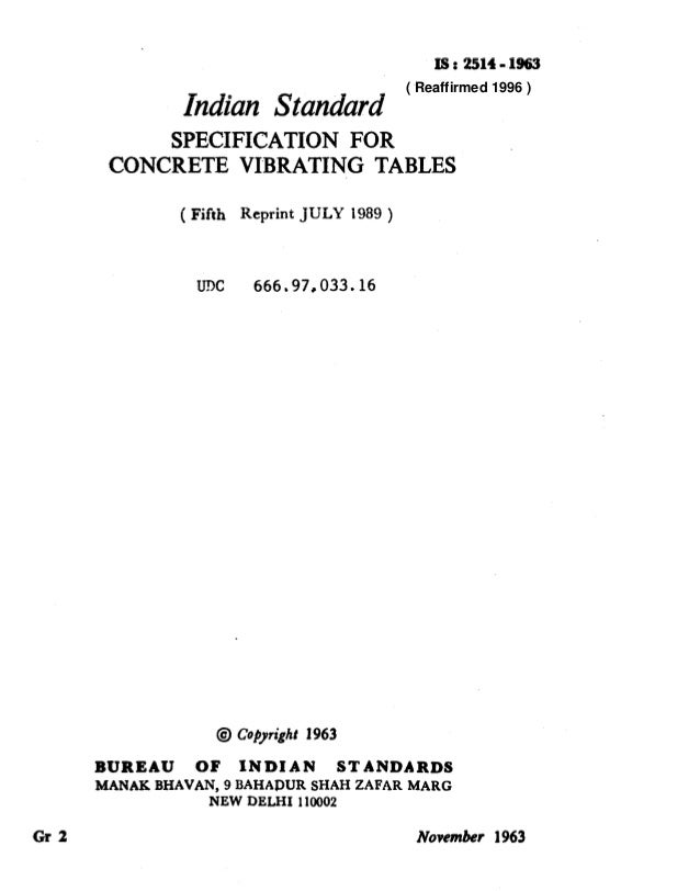 IS: 2514-1963 Indian Standard SPECIFICATION FOR CONCRETE VIBRATING TABLES ( Fifth Reprint JULY 1989 ) U?lC 666.97,033.16 @...