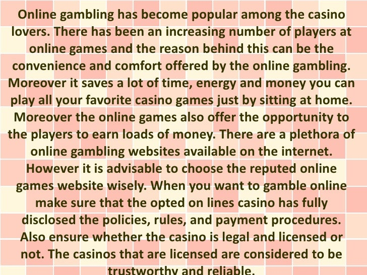 Online gambling has become popular among the casino lovers. There has been an increasing number of players at    online ga...