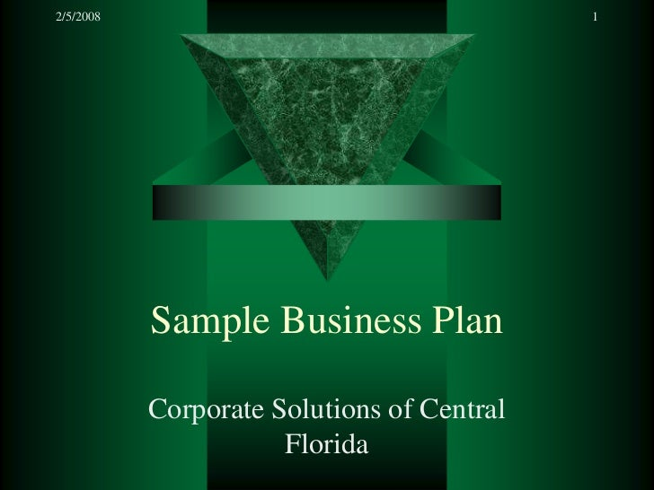2/5/2008                                    1           Sample Business Plan           Corporate Solutions of Central     ...