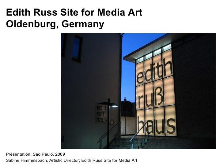 Edith Russ Site for Media Art Oldenburg, Germany     Presentation, Sao Paulo, 2009 Sabine Himmelsbach, Artistic Director, ...
