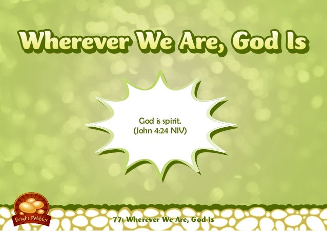 Wherever we are God is