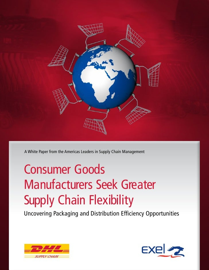 A White Paper from the Americas Leaders in Supply Chain ManagementConsumer GoodsManufacturers Seek GreaterSupply Chain Fle...