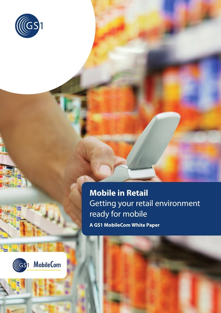 Mobile in RetailGetting your retail environmentready for mobileA GS1 MobileCom White Paper