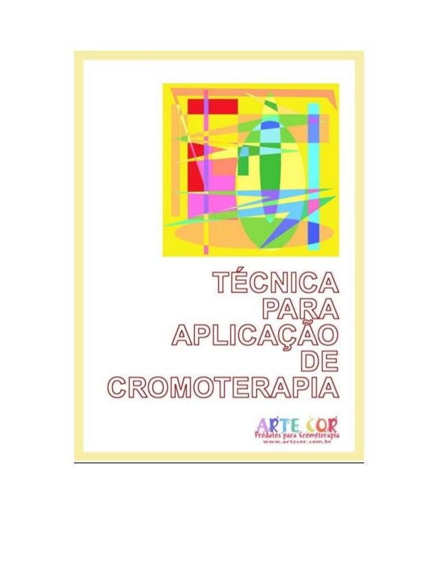 APRESENTAÇÃO A minha experiência em CROMOTERAPIA teve início em 1986, quando estudava junto ao Centro CAMINHEIROS, que per...