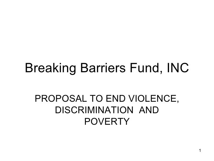 Breaking Barriers Fund, INC PROPOSAL TO END VIOLENCE, DISCRIMINATION  AND POVERTY