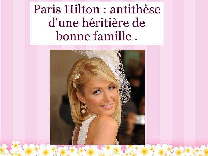 Paris Hilton : antithèse d'une héritière de bonne famille .